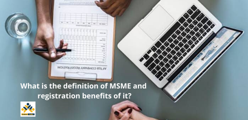What is the definition of MSME and registration benefits of it
