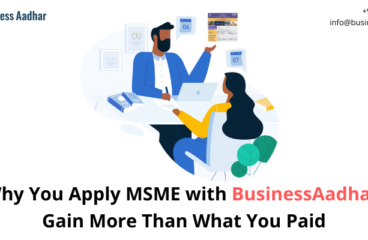 Why you apply MSME with Business Aadhar: Gain more than what you Paid