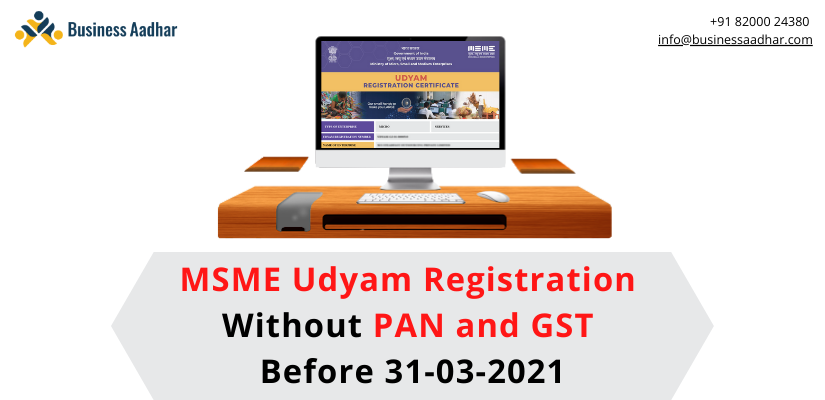 MSME Udyam Registration without PAN and GST before 31-03-2021