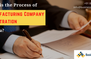 What is the Process of Manufacturing Company Registration in India?